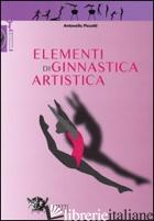 ELEMENTI DI GINNASTICA ARTISTICA. EDIZ. ILLUSTRATA - PICCOTTI ANTONELLA