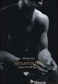 WEIGHTLIFTING. SPORT FOR ALL SPORTS - URSO ANTONIO