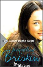 TROPPO TROPPO PRESTO - BRISKIN JACQUELINE