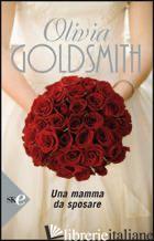 MAMMA DA SPOSARE (UNA) - GOLDSMITH OLIVIA