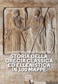 STORIA DELLA GRECIA CLASSICA ED ELLENISTICA IN 100 MAPPE - MARTINEZ-SEVE LAURIANNE; RICHER NICOLAS