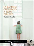 BAMBINA CHE IMPARO' A NON PARLARE (LA) - GHATA YASMINE