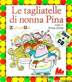 TAGLIATELLE DI NONNA PINA. EDIZ. ILLUSTRATA. CON CD AUDIO (LE) - ZECCHINO D'ORO (CUR.)
