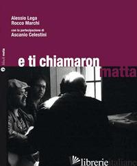 E TI CHIAMARON MATTA. CON CD AUDIO - LEGA ALESSIO; MARCHI ROCCO