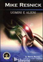 UOMINI E ALIENI - RESNICK MIKE; PETRUZZELLI L. (CUR.)