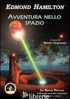 AVVENTURA NELLO SPAZIO - HAMILTON EDMOND; PERGAMENO S. (CUR.)