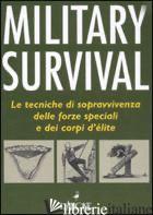 MILITARY SURVIVAL. LE TECNICHE DI SOPRAVVIVENZA DELLE FORZE SPECIALI E DEI CORPI - MCNAB CHRIS