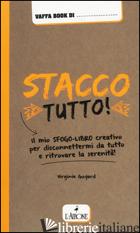 STACCO TUTTO! IL MIO SFOGO-LIBRO CREATIVO PER DISCONNETTERMI DA TUTTO E RITROVAR - GUYARD VIRGINIE