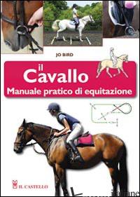 CAVALLO. MANUALE PRATICO DI EQUITAZIONE (IL) - BIRD JO