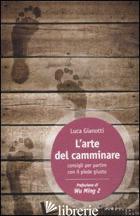 ARTE DEL CAMMINARE. CONSIGLI PER PARTIRE CON IL PIEDE GIUSTO (L') - GIANOTTI LUCA