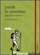 PAROLE IN CAMMINO. 365 PENSIERI VIANDANTI - GIANOTTI L. (CUR.)