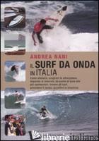 SURF DA ONDA IN ITALIA. COME ALLENARSI, SCEGLIERE LE ATTREZZATURE, IMPARARE LE M - NANI ANDREA