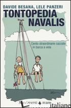 TONTOPEDIA NAVALIS. CENTO STRAORDINARIE CAZZATE IN BARCA A VELA - BESANA DAVIDE; PANZERI LELE