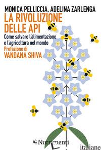 RIVOLUZIONE DELLE API. COME SALVARE L'ALIMENTAZIONE E L'AGRICOLTURA NEL MONDO (L - PELLICCIA MONICA; ZARLENGA ADELINA
