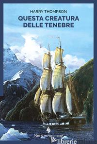 QUESTA CREATURA DELLE TENEBRE - THOMPSON HARRY