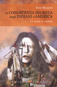 CONOSCENZA SEGRETA DEGLI INDIANI D'AMERICA (LA) - BRASCHI ENZO