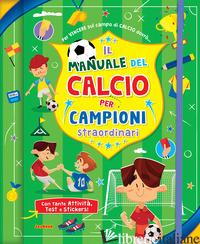 MANUALE DEL CALCIO PER CAMPIONI STRAORDINARI. CON ADESIVI. EDIZ. A SPIRALE (IL) - AA.VV.