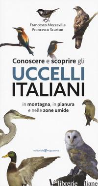 CONOSCERE E SCOPRIRE GLI UCCELLI ITALIANI IN MONTAGNA, IN PIANURA E NELLE ZONE U - MEZZAVILLA FRANCESCO; SCARTON FRANCESCO
