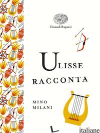 ULISSE RACCONTA - MILANI MINO