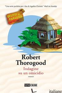 INDAGINE SU UN OMICIDIO. DELITTI IN PARADISO. VOL. 1 - THOROGOOD ROBERT