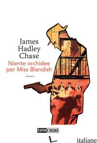 NIENTE ORCHIDEE PER MISS BLANDISH - CHASE JAMES HADLEY