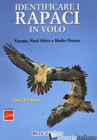 IDENTIFICARE I RAPACI IN VOLO. EUROPA, NORD AFRICA E MEDIO ORIENTE - FORSMAN DICK