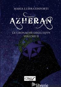 AZHERAN. LE CRONACHE DEGLI EJYN. VOL. 2 - CONFORTI MARIA LUISA