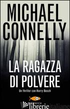 RAGAZZA DI POLVERE (LA) - CONNELLY MICHAEL