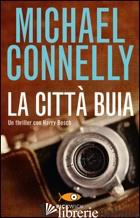 CITTA' BUIA. EDIZ. ILLUSTRATA (LA) - CONNELLY MICHAEL