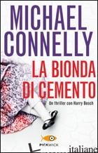 BIONDA DI CEMENTO (LA) - CONNELLY MICHAEL