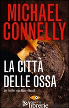 CITTA' DELLE OSSA (LA) - CONNELLY MICHAEL