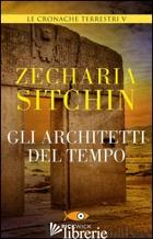 ARCHITETTI DEL TEMPO. LE CRONACHE TERRESTRI (GLI). VOL. 5 - SITCHIN ZECHARIA