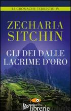 DEI DALLE LACRIME D'ORO. LE CRONACHE TERRESTRI (GLI). VOL. 4 - SITCHIN ZECHARIA