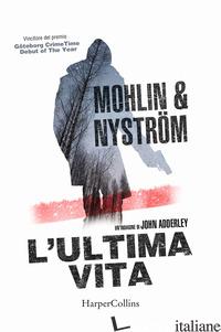 ULTIMA VITA. UN'INDAGINE DI JOHN ADDERLEY (L') - MOHLIN PETER; NYSTROM PETER