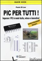 PIC PER TUTTI! IMPARARE I PIC IN MODO FACILE, VELOCE E INNOVATIVO! - DI LEO PAOLO