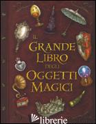 GRANDE LIBRO DEGLI OGGETTI MAGICI. EDIZ. ILLUSTRATA (IL) - BACCALARIO PIERDOMENICO; OLIVIERI JACOPO