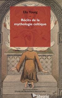 RECITS DE LA MYTHOLOGIE CELTIQUE - YOUNG ELLA