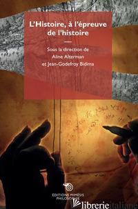 HISTOIRE A L'EPREUVE DE L'HISTOIRE (L') - ALTERMAN A. (CUR.); BIDIMA J. (CUR.)