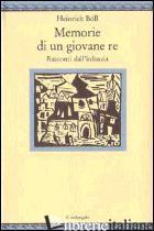 MEMORIE DI UN GIOVANE RE. RACCONTI DALL'INFANZIA - BOLL HEINRICH