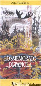 SMEMORATO DI TAPIOLA (LO) - PAASILINNA ARTO