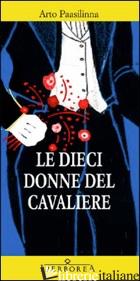 DIECI DONNE DEL CAVALIERE (LE) - PAASILINNA ARTO
