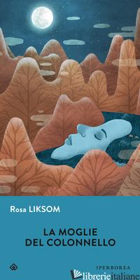 MOGLIE DEL COLONNELLO (LA) - LIKSOM ROSA; SESSA D. (CUR.)
