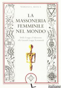 MASSONERIA FEMMINILE NEL MONDO. DALLE LOGGE D'ADOZIONE ALLE GRANDI LOGGE FEMMINI - BIANCA MARIANO L.