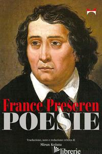 POESIE. TESTO SLOVENO A FRONTE - PRESEREN FRANCE; KOSUTA M. (CUR.)