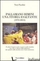 PALLAMANO RIMINI. UNA STORIA ESALTANTE (1927-2013) - PASOLINI TONY
