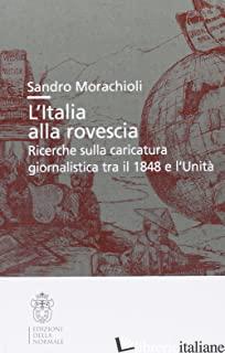 ITALIA ALLA ROVESCIA. RICERCHE SULLA CARICATURA (L') - MORACHIOLI SANDRO