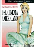 DIZIONARIO LAROUSSE DEL CINEMA AMERICANO - LANGA E. (CUR.)