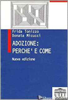 ADOZIONE: PERCHE' E COME - TONIZZO FRIDA; MICUCCI DONATA
