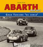 ABARTH 1949-1971. GRANTURISMO DA CORSA. EDIZ. BILINGUE - DONATI RENATO