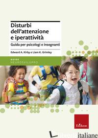DISTURBI DELL'ATTENZIONE E IPERATTIVITA'. GUIDA PER PSICOLOGI E INSEGNANTI - KIRBY EDWARD; GRIMLEY LIAM; IANES D. (CUR.)